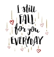 Still fall for you everyday love calligraphy card vector image vector image