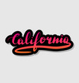 handwritten lettering typography california drawn vector image