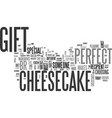 why cheesecakes make perfect gift text word vector image vector image