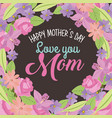 happy mothers day love mom round border flowers vector image vector image