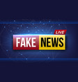 creative of fake news live vector image vector image