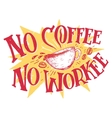 No coffee no workee hand lettering vector image vector image