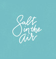 salt in air - summer holidays and vacation vector image