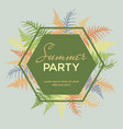 summer party poster banner card with fern vector image vector image