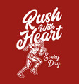 t shirt design rush with heart every day vector image vector image