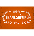 Thanksgiving greeting card Happy Thanksgiving Day vector image vector image