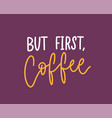 but first coffee phrase funny slogan or cool vector image vector image