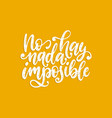 no hay nada imposiblehand letteringtranslation vector image