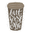 Paper coffee cup with hand drawn lettering vector image vector image