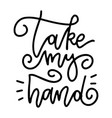 take my hand - hand drawn lettering linear card vector image vector image