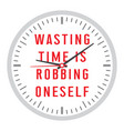 wasting time is robbing oneself vector image vector image