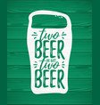 two beer or not two beer funny handdrawn dry vector image