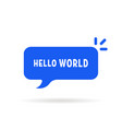 blue speech bubble with hello world vector image vector image