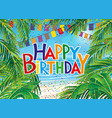 tropical beach and birthday greeting vector image vector image