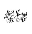great things take time black and white hand vector image vector image