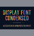 colorful font colorful condensed alphabet and vector image