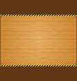 wood plank background with caution vector image vector image