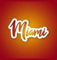 miami - handwritten name of the us city sticker vector image vector image