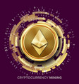 mining ethereum cryptocurrency golden coin vector image vector image