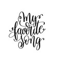 my favorite song black and white hand lettering vector image vector image
