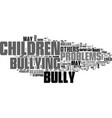why do children bully text word cloud concept vector image vector image