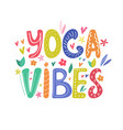 yoga vibes colorful concept poster with lettering vector image vector image