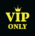 VIP Only Card Gold on Black Background vector image