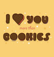 i love you more than cookies vector image vector image