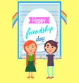 happy friends day poster with childen girl and boy vector image