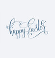 happy easter - hand lettering holiday inscription vector image