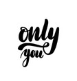 only you hand lettering card vector image
