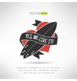 Surfboard label logo or tattoo yes we like it with vector image vector image