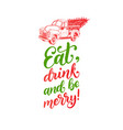 eat drink and be merry handwritten phrase vector image vector image