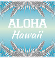 slogan aloha hawaii blue background vector image