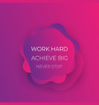 work hard achieve big never stop poster vector image vector image