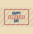 happy columbus day background design vector image