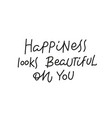 happiness looks beautiful simple lettering sign vector image vector image