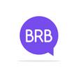 brb icon talk speech bubble vector image vector image