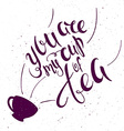 hand lettering inspiring quote - you are my cup of vector image vector image