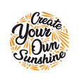 create you own sunshine motivational quote vector image