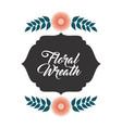 floral wreath badge ribbon flower decoration vector image