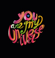 You are my universe vector image vector image