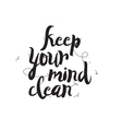 Keep your mind clean Greeting card with modern vector image vector image