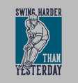 t shirt design swing harder than yesterday vector image vector image