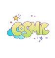cosmic lettering cartoon cute style little girl vector image vector image