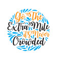 go the extra mile motivational quote for better vector image vector image
