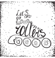 Let is go on rollers typography Roller Skate vector image vector image