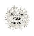 typography slogan follow your dreams in flowers vector image