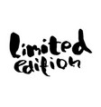 limited edition ink handwritten lettering modern vector image