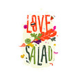 with inscription love salad pattern from eco vector image vector image